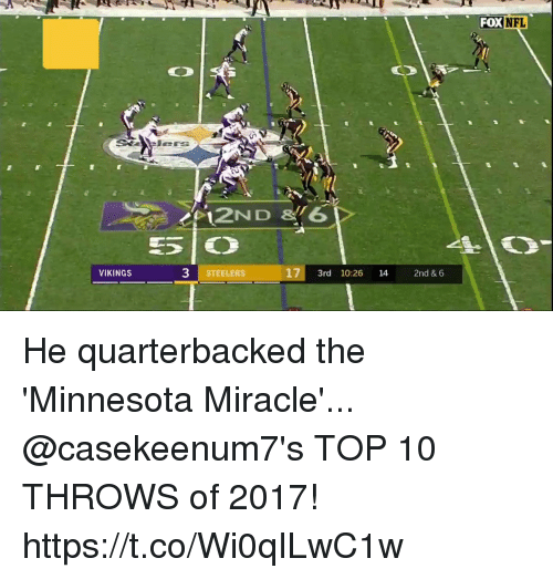 Memes, Nfl, and Minnesota: FOX  NFL  3 STEELERS  17 3rd 10:26 14 2nd & 6  VIKINGS He quarterbacked the 'Minnesota Miracle'...  @casekeenum7's TOP 10 THROWS of 2017! https://t.co/Wi0qILwC1w