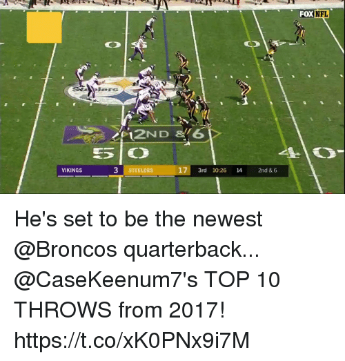Memes, Nfl, and Broncos: FOX  NFL  3 STEELERS  17 3rd 10:26 14 2nd & 6  VIKINGS He's set to be the newest @Broncos quarterback...  @CaseKeenum7's TOP 10 THROWS from 2017! https://t.co/xK0PNx9i7M