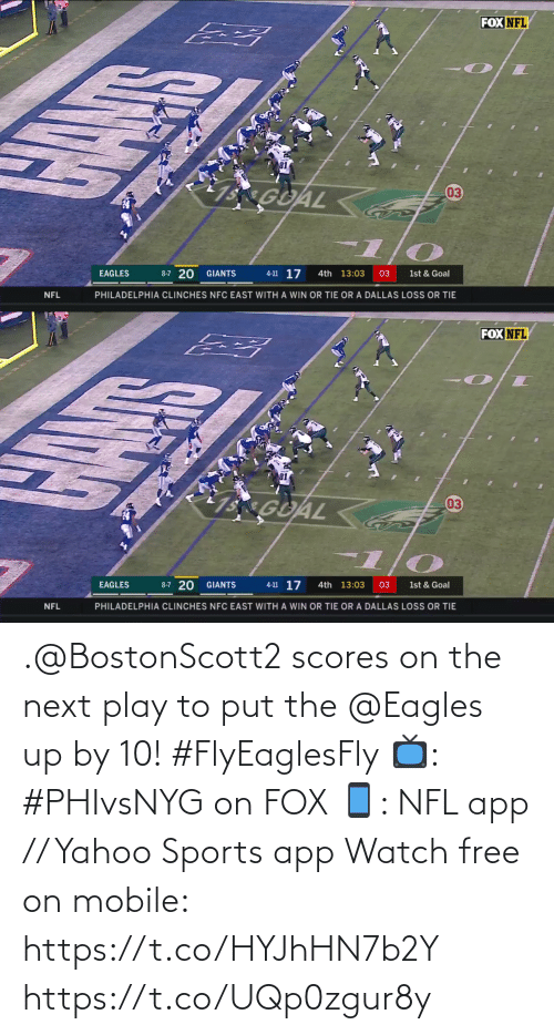 nfc east: FOX NFL  31  1 GOAL  03  8-7 20  4-11 17  EAGLES  GIANTS  4th 13:03  03  1st & Goal  PHILADELPHIA CLINCHES NFC EAST WITH A WIN OR TIE OR A DALLAS LOSS OR TIE  NFL   FOX NFL  15 GUAL  03  8-7 20  4-11 17  EAGLES  GIANTS  4th 13:03  03  1st & Goal  PHILADELPHIA CLINCHES NFC EAST WITH A WIN OR TIE OR A DALLAS LOSS OR TIE  NFL .@BostonScott2 scores on the next play to put the @Eagles up by 10! #FlyEaglesFly   📺: #PHIvsNYG on FOX 📱: NFL app // Yahoo Sports app Watch free on mobile: https://t.co/HYJhHN7b2Y https://t.co/UQp0zgur8y
