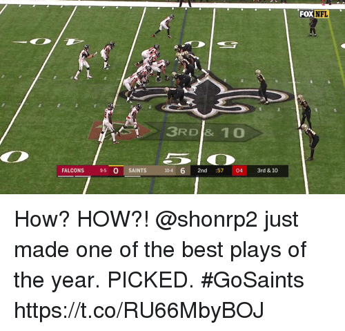 Memes, Nfl, and New Orleans Saints: FOX NFL  3RD & 10  FALCONS 9-5 0 SAINTS  10-4 6 2nd 57 04 3rd& 10 How? HOW?!  @shonrp2 just made one of the best plays of the year.  PICKED. #GoSaints https://t.co/RU66MbyBOJ