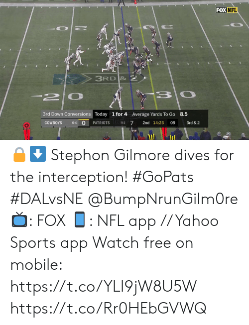 interception: FOX NFL  3RD &  -2  3rd Down Conversions Today  1 for 4  8.5  Average Yards To Go  0  7  PATRIOTS  2nd 14:23  09  3rd & 2  COWBOYS  6-4  9-1 🔒⬇️  Stephon Gilmore dives for the interception! #GoPats #DALvsNE @BumpNrunGilm0re  📺: FOX 📱: NFL app // Yahoo Sports app Watch free on mobile: https://t.co/YLI9jW8U5W https://t.co/Rr0HEbGVWQ
