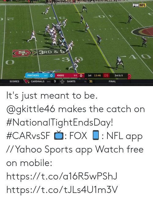 Cardinals: FOX NFL  3RD &5  AO  -3  05  0  6-0 O  PANTHERS  4-2  49ERS  1st 13:46  3rd & 5  9  s SAINTS  31  SCORES  CARDINALS  FINAL  341  71 It's just meant to be.  @gkittle46 makes the catch on #NationalTightEndsDay! #CARvsSF  📺: FOX 📱: NFL app // Yahoo Sports app Watch free on mobile: https://t.co/a16R5wPShJ https://t.co/tJLs4U1m3V