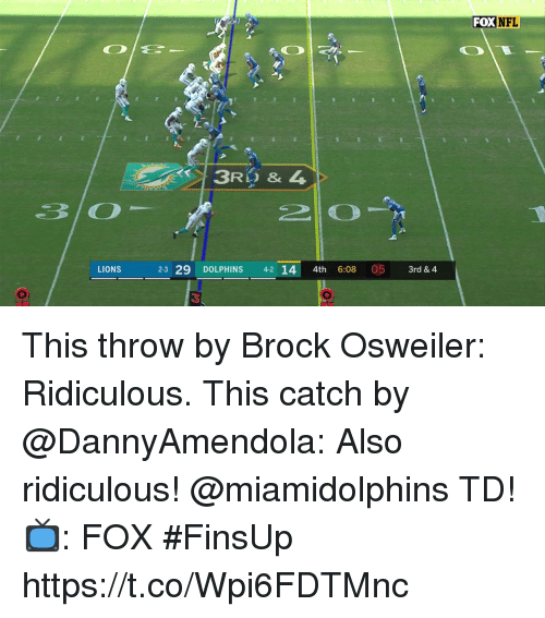 Brock Osweiler: FOX  NFL  3RD & L  LIONS  2-3 29 DOLPHINS 42 14 4th 6:08 05 3rd & 4  3 This throw by Brock Osweiler: Ridiculous. This catch by @DannyAmendola: Also ridiculous!  @miamidolphins TD!  📺: FOX #FinsUp https://t.co/Wpi6FDTMnc