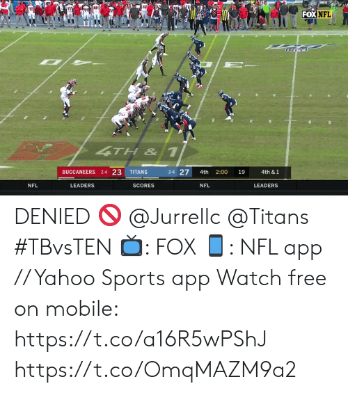 buccaneers: FOX NFL  4TH& 1  2-4 23  3-4 27  BUCCANEERS  TITANS  4th  2:00  19  4th & 1  NFL  LEADERS  SCORES  NFL  LEADERS DENIED 🚫 @Jurrellc @Titans #TBvsTEN  📺: FOX 📱: NFL app // Yahoo Sports app Watch free on mobile: https://t.co/a16R5wPShJ https://t.co/OmqMAZM9a2