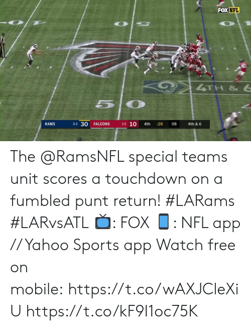 Rams: FOX NFL  4TH &6  3-3 30  1-5 10  RAMS  FALCONS  08  4th & 6  4th  28 The @RamsNFL special teams unit scores a touchdown on a fumbled punt return! #LARams #LARvsATL  📺: FOX 📱: NFL app // Yahoo Sports app Watch free on mobile: https://t.co/wAXJCleXiU https://t.co/kF9I1oc75K