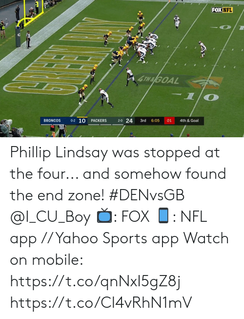 Phillip: FOX NFL  4TH&GOAL  -1  0-2 10  2-0 24  BRONCOS  01  PACKERS  3rd  6:05  4th &Goal Phillip Lindsay was stopped at the four... and somehow found the end zone! #DENvsGB @I_CU_Boy  📺: FOX 📱: NFL app // Yahoo Sports app Watch on mobile: https://t.co/qnNxI5gZ8j https://t.co/CI4vRhN1mV