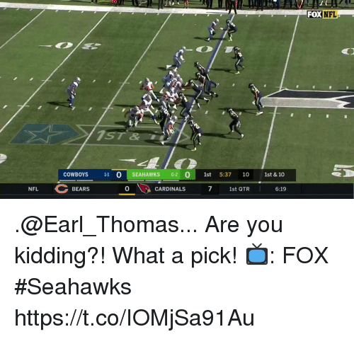 Dallas Cowboys, Memes, and Nfl: FOX  NFL  7.  COWBOYS 11 O SEAHAWKS 02 0 1st 5:37 10 1st & 10  NFL  BEARS  0  CARDINALS  7  1st QTR  6:19 .@Earl_Thomas... Are you kidding?!  What a pick!  📺: FOX #Seahawks https://t.co/IOMjSa91Au