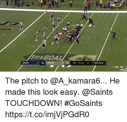 Memes, Nfl, and New Orleans Saints: FOX  NFL  BEARS  3-4 0 SAINTS  4-2 0 1st 11:13 11 1st & Goal The pitch to @A_kamara6...  He made this look easy.  @Saints TOUCHDOWN! #GoSaints https://t.co/imjVjPGdR0