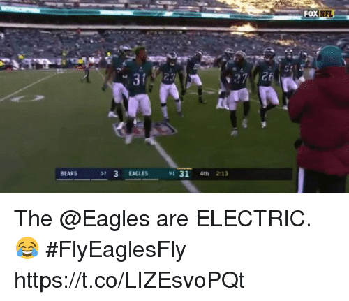 Philadelphia Eagles, Memes, and Nfl: FOX  NFL  BEARS  37 3 EAGLES31 4th2:13 The @Eagles are ELECTRIC. 😂 #FlyEaglesFly https://t.co/LIZEsvoPQt