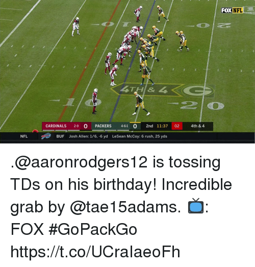 nfl cardinals: FOX NFL  CARDINALS 2-9 O PACKERS 4-61  2nd 11:37 02 4th & 4  NFL  BUF  Josh Allen: 1/6, -6 yd  LeSean McCoy: 6 rush, 25 yds .@aaronrodgers12 is tossing TDs on his birthday!  Incredible grab by @tae15adams.  📺: FOX #GoPackGo https://t.co/UCraIaeoFh