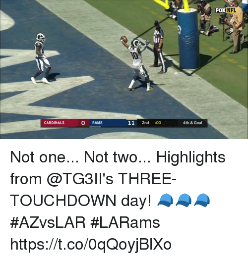 Memes, Nfl, and Cardinals: FOX  NFL  CARDINALS  O RAMs  11 2nd  .00  4th & Goal Not one...  Not two...   Highlights from @TG3II's THREE-TOUCHDOWN day! 🧢🧢🧢 #AZvsLAR #LARams https://t.co/0qQoyjBlXo