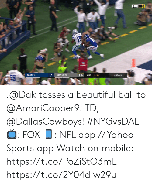 Tosses: FOX NFL  COOPER  19  GIANTS  7  COWBOYS  14  2nd  1:13  3rd& 5 .@Dak tosses a beautiful ball to @AmariCooper9!   TD, @DallasCowboys! #NYGvsDAL  📺: FOX 📱: NFL app // Yahoo Sports app  Watch on mobile: https://t.co/PoZiStO3mL https://t.co/2Y04djw29u