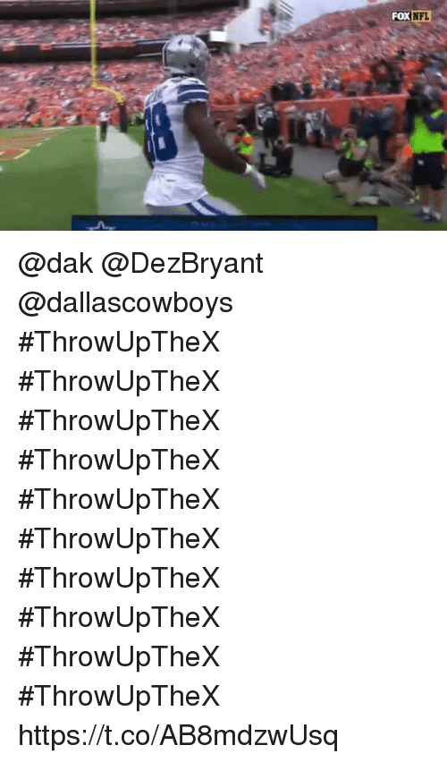 Memes, Nfl, and 🤖: FOX  NFL @dak @DezBryant @dallascowboys #ThrowUpTheX #ThrowUpTheX #ThrowUpTheX #ThrowUpTheX #ThrowUpTheX #ThrowUpTheX #ThrowUpTheX #ThrowUpTheX #ThrowUpTheX #ThrowUpTheX https://t.co/AB8mdzwUsq