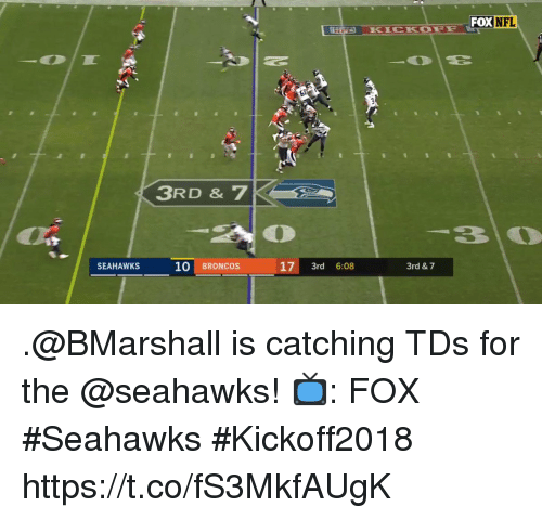 Memes, Nfl, and Broncos: FOX NFL  EKICKOFE  3RD &7  SEAHAWKS  10 BRONCOS  17 3rd 6:08  3rd & 7 .@BMarshall is catching TDs for the @seahawks!  📺: FOX #Seahawks #Kickoff2018 https://t.co/fS3MkfAUgK