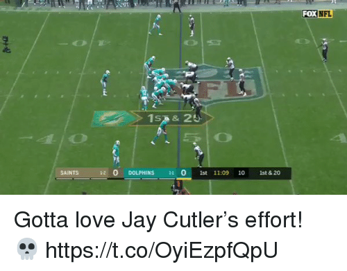 cutler: FOX  NFL  SAINTS  12 0 DOLPHINS HO 1st 1109 10 1st&20  1st & 20 Gotta love Jay Cutler's effort! 💀  https://t.co/OyiEzpfQpU