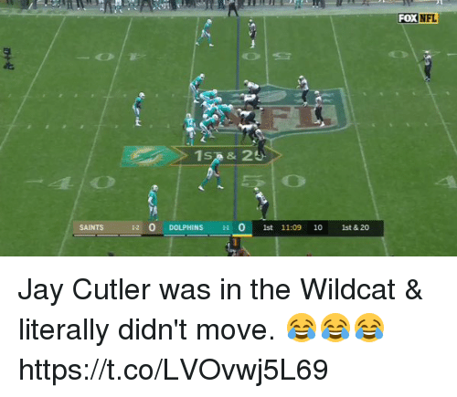 cutler: FOX NFL  SAINTS  1st 11:09 1O  1st & 20 Jay Cutler was in the Wildcat & literally didn't move. 😂😂😂https://t.co/LVOvwj5L69