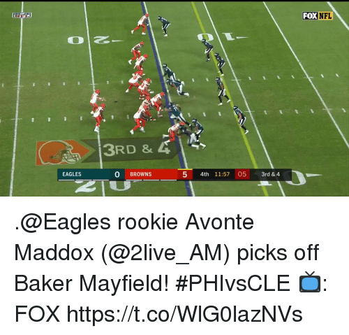 Baker Mayfield: FOX NFL  Sl  3RD &  EAGLES  0 BROWNS  5 4th 11:57 05 3rd & 4 .@Eagles rookie Avonte Maddox (@2live_AM) picks off Baker Mayfield! #PHIvsCLE  📺: FOX https://t.co/WlG0lazNVs