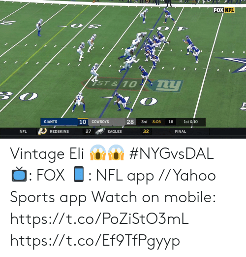 eli: FOX NFL  YST & 10  my  31  10  28  COWBOYS  8:05  1st & 10  GIANTS  3rd  16  27  32  REDSKINS  NFL  EAGLES  FINAL Vintage Eli 😱😱 #NYGvsDAL  📺: FOX 📱: NFL app // Yahoo Sports app  Watch on mobile: https://t.co/PoZiStO3mL https://t.co/Ef9TfPgyyp