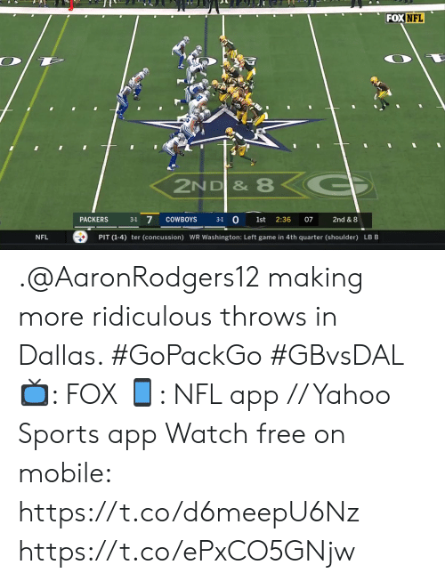 Ter: FOX NFL  ZND & 8<G  3-1 7  3-1 0  COWBOYS  2:36  PACKERS  1st  07  2nd & 8  PIT (1-4) ter (concussion) WR Washington: Left game in 4th quarter (shoulder) LB B  NFL .@AaronRodgers12 making more ridiculous throws in Dallas. #GoPackGo #GBvsDAL  📺: FOX 📱: NFL app // Yahoo Sports app Watch free on mobile: https://t.co/d6meepU6Nz https://t.co/ePxCO5GNjw
