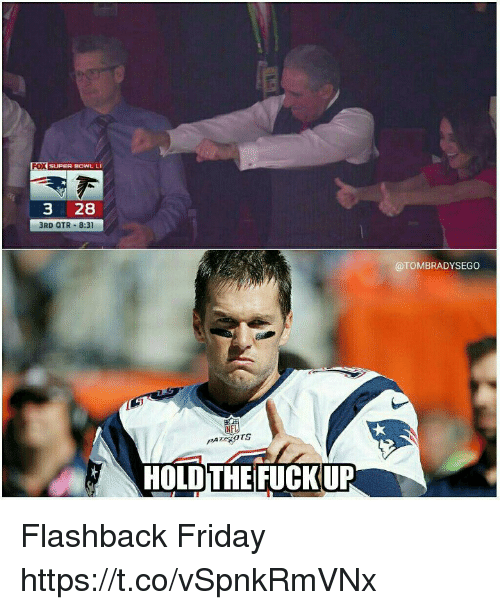 Friday, Memes, and Super Bowl: FOX  SUPER BOWL LI  3 28  3RD QTR 8:31  @TOMBRADYSEGO  HOLD THE FUCKUP Flashback Friday https://t.co/vSpnkRmVNx