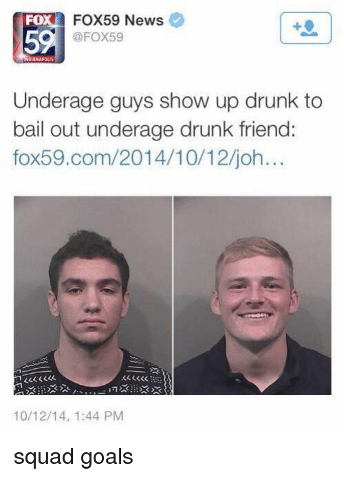Funny: FOX59 News  FO  @FOX59  UIANAPOLIS  Underage guys show up drunk to  bail out underage drunk friend:  fox59.com/2014/10/12/joh...  10/12/14, 1:44 PM squad goals