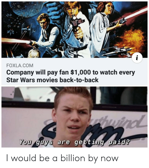 Back to Back: FOXLA.COM  Company will pay fan $1,000 to watch every  Star Wars movies back-to-back  thuird  wind  You guys are getting paid? I would be a billion by now