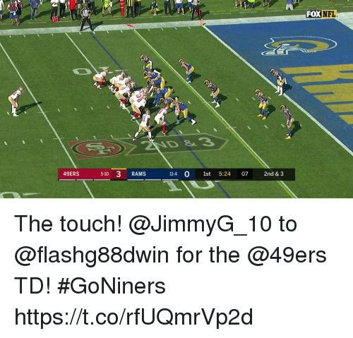 San Francisco 49ers, Memes, and Rams: FOXNFL  49ERS  510 3 RAMS  11-4 0 1st 5:24 07 2nd & 3 The touch!  @JimmyG_10 to @flashg88dwin for the @49ers TD! #GoNiners https://t.co/rfUQmrVp2d