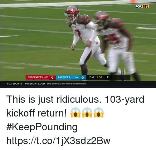 Memes, Sports, and Panthers: FOXNFL  BUCCANEERS 4-10 6 PANTHERS 10-4 6 2nd 2:58 11  FOX SPORTS FOXSPORTS.COM Drts.com/GO for more limfonmaittiiom. This is just ridiculous.  103-yard kickoff return! 😱😱😱 #KeepPounding https://t.co/1jX3sdz2Bw