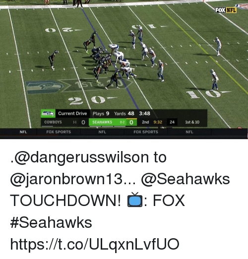 Dallas Cowboys, Memes, and Nfl: FOXNFL  Current Drive Plays 9 Yards 48 3:48  cOWBOYS 11 O SEAHAWKS 0-20 2nd 9:32 24 1st & 10  NFL  FOX SPORTS  NFL  FOX SPORTS  NFL .@dangerusswilson to @jaronbrown13... @Seahawks TOUCHDOWN!  📺: FOX #Seahawks https://t.co/ULqxnLvfUO