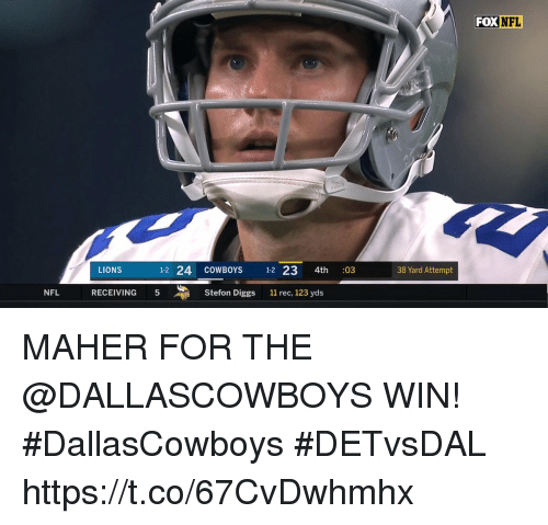 Dallas Cowboys, Memes, and Nfl: FOXNFL  LIONS  12 24 COWBOYS 12 23 4th :03  38 Yard Attempt  NFL  RECEIVING 5  Stefon Diggs  11 rec, 123 yds MAHER FOR THE @DALLASCOWBOYS WIN! #DallasCowboys  #DETvsDAL https://t.co/67CvDwhmhx