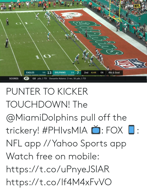 Dolphins: FOXNFL  oniirs  4th & Goal  06  4:44  2nd  2-9 7  DOLPHINS  5-6 13  EAGLES  Davante Adams: 3 rec, 16 yds, 1 TD  GB yds, 1 TD  SCORES PUNTER TO KICKER TOUCHDOWN!  The @MiamiDolphins pull off the trickery! #PHIvsMIA  📺: FOX 📱: NFL app // Yahoo Sports app Watch free on mobile: https://t.co/uPnyeJSIAR https://t.co/lf4M4xFvVO