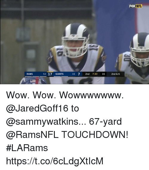 Memes, Wow, and Giants: FOXNFL  RAMS  5-2 17 GIANTS  1-6 7 2nd 7:30 16  2nd & 6 Wow. Wow. Wowwwwwww.  @JaredGoff16 to @sammywatkins... 67-yard @RamsNFL TOUCHDOWN! #LARams https://t.co/6cLdgXtIcM
