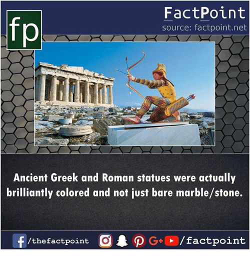 Memes, Ancient, and Greek: fp  FactPoint  source: factpoint.net  Ancient Greek and Roman statues were actually  brilliantly colored and not just bare marble/stone.  /thefactpoint  /factpoint