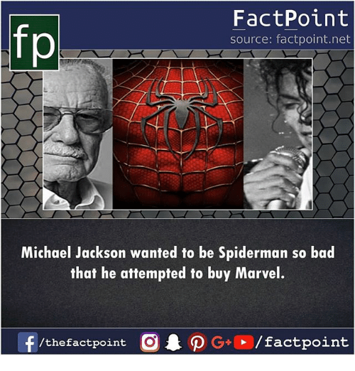 Bad, Memes, and Michael Jackson: fp  FactPoint  source: factpoint.net  Michael Jackson wanted to be Spiderman so bad  that he attempted to buy Marvel.  /thefactpoint C  actpoint