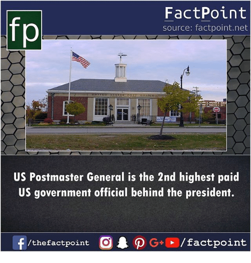 Memes, Government, and 🤖: fp  FactPoint  source: factpoint.net  US Postmaster General is the 2nd highest paid  US government official behind the president.  /thefactpoint O