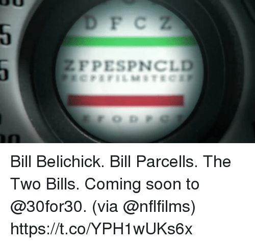 Bill Belichick, Memes, and Soon...: FPESPNCLD Bill Belichick. Bill Parcells.  The Two Bills.  Coming soon to @30for30. (via @nflfilms) https://t.co/YPH1wUKs6x
