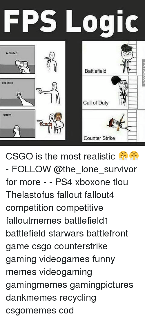 Counter Strikes: FPS Logic  retarded  Battlefield  realistic  Call of Duty  ll  Counter Strike CSGO is the most realistic 😤😤 - FOLLOW @the_lone_survivor for more - - PS4 xboxone tlou Thelastofus fallout fallout4 competition competitive falloutmemes battlefield1 battlefield starwars battlefront game csgo counterstrike gaming videogames funny memes videogaming gamingmemes gamingpictures dankmemes recycling csgomemes cod