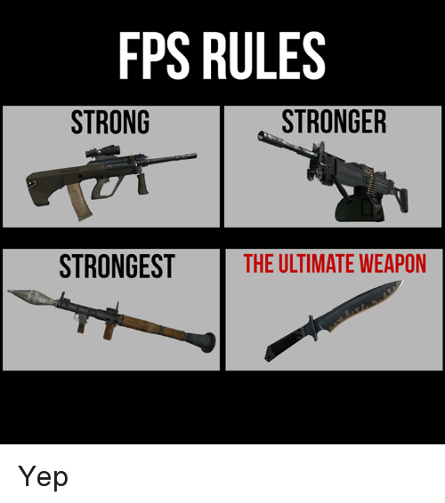 Video Games and  Fps: FPS RULES  STRONG  STRONGER  STRONGEST  THE ULTIMATE WEAPON Yep