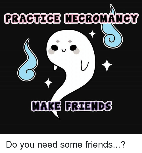 Some friends need How to