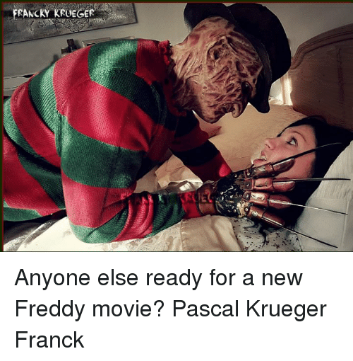Memes, 🤖, and Freddy: FRANCKY KRUEGE Anyone else ready for a new Freddy movie? Pascal Krueger Franck