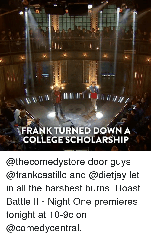 Memes, 🤖, And Franks: FRANK TURN DOWN A COLLEGE SCHOLARSHIP  @thecomedystore Door