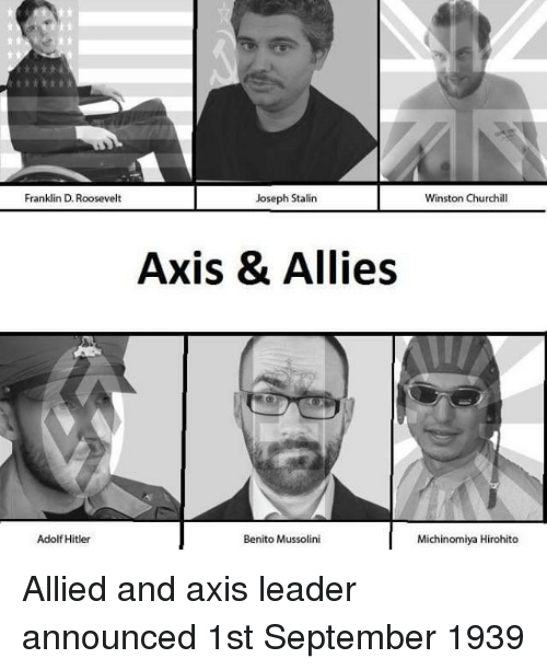 mussolini: Franklin D. Roosevelt  Joseph Stalin  Winston Churchill  Axis & Allies  Adolf Hitler  Benito Mussolini  Michinomiya Hirohiteo Allied and axis leader announced 1st September 1939