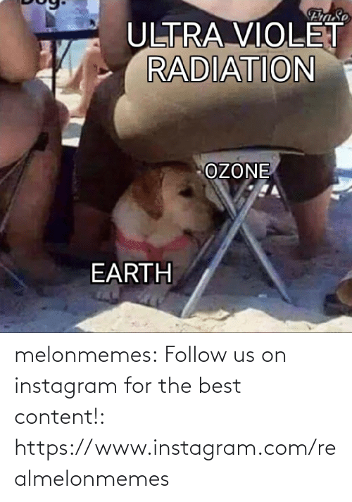 radiation: FraSe  ULTRA VIOLET  RADIATION  OZONE  EARTH melonmemes:  Follow us on instagram for the best content!: https://www.instagram.com/realmelonmemes