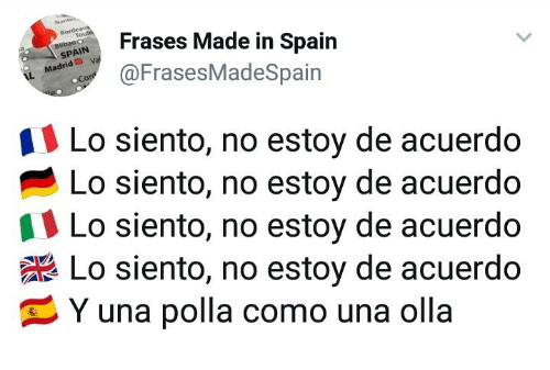 Lo Siento: Frases Made in Spain  Madno @FrasesMadeSpain  Lo siento, no estoy de acuerdo  Lo siento, no estoy de acuerdo  Lo siento, no estoy de acuerdo  Lo siento, no estoy de acuerdo  Y una polla como una olla