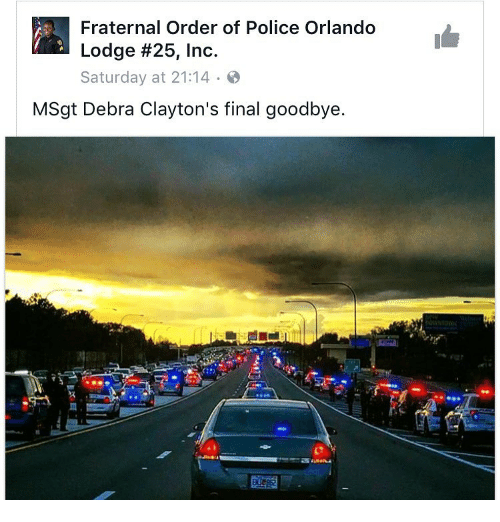Fraternity, Memes, and Orlando: Fraternal Order of Police Orlando  Lodge #25, Inc.  Saturday at 21:14  MSgt Debra Clayton's final goodbye.