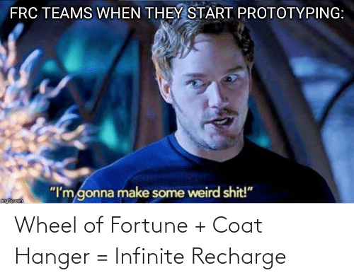 """wheel of fortune: FRC TEAMS WHEN THEY START PROTOTYPING:  """"I'm gonna make some weird shit!""""  imgflipcam Wheel of Fortune + Coat Hanger = Infinite Recharge"""