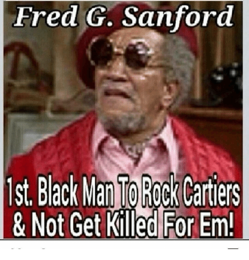 fred g sanford st blackmanto rock cartiers not get 14875540 🔥 25 best memes about fred g sanford fred g sanford memes