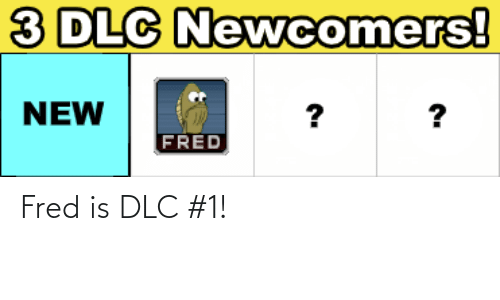 fred: Fred is DLC #1!