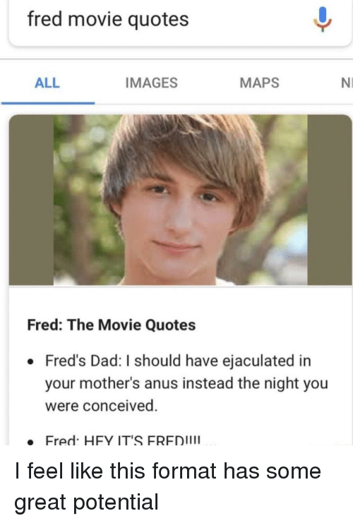 Fred Movie Quotes ALL IMAGES MAPS NI Fred The Movie Quotes Fred's Cool Fred The Movie Quotes
