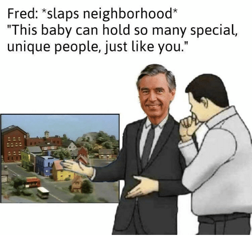 "Baby, Fred, and Can: Fred: ""slaps neighborhood*  "" This baby can hold so many special,  unique people, just like you."